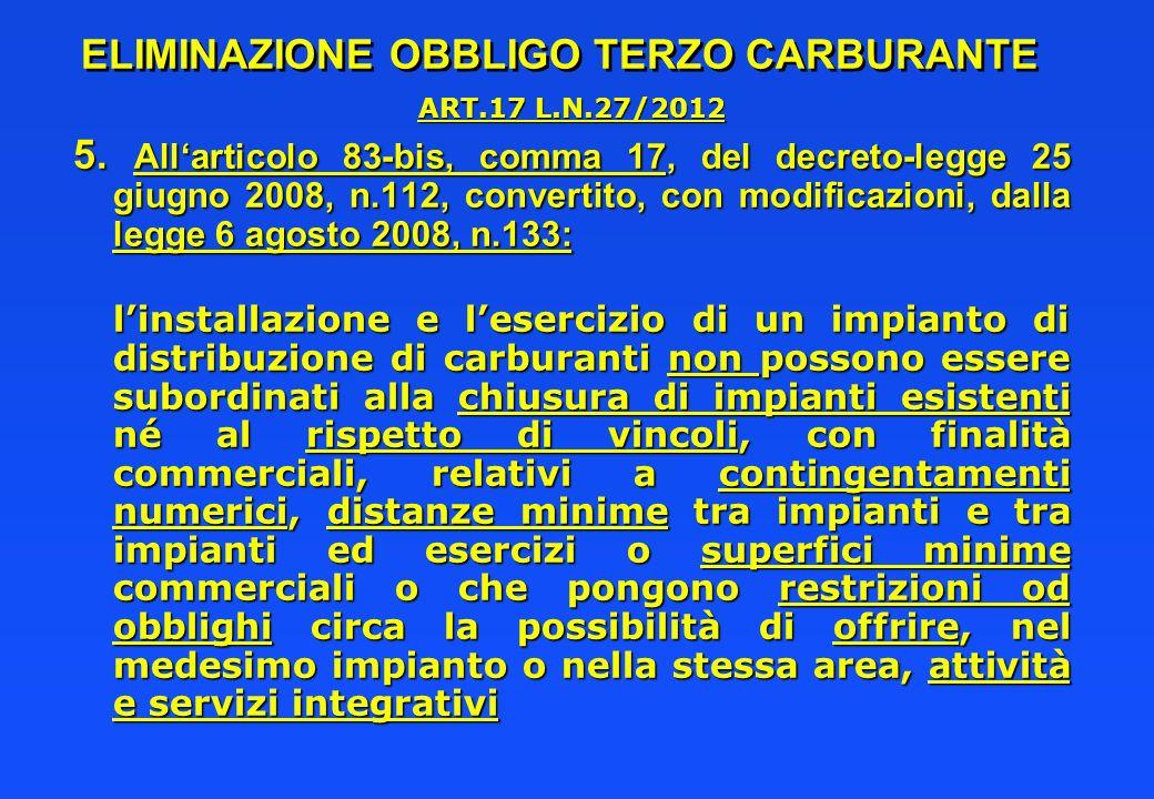 ELIMINAZIONE OBBLIGO TERZO CARBURANTE ART.17 L.N.27/2012 5. Allarticolo 83-bis, comma 17, del decreto-legge 25 giugno 2008, n.112, convertito, con mod