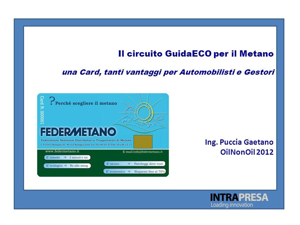 Il circuito GuidaECO per il Metano una Card, tanti vantaggi per Automobilisti e Gestori Ing. Puccia Gaetano OilNonOil 2012