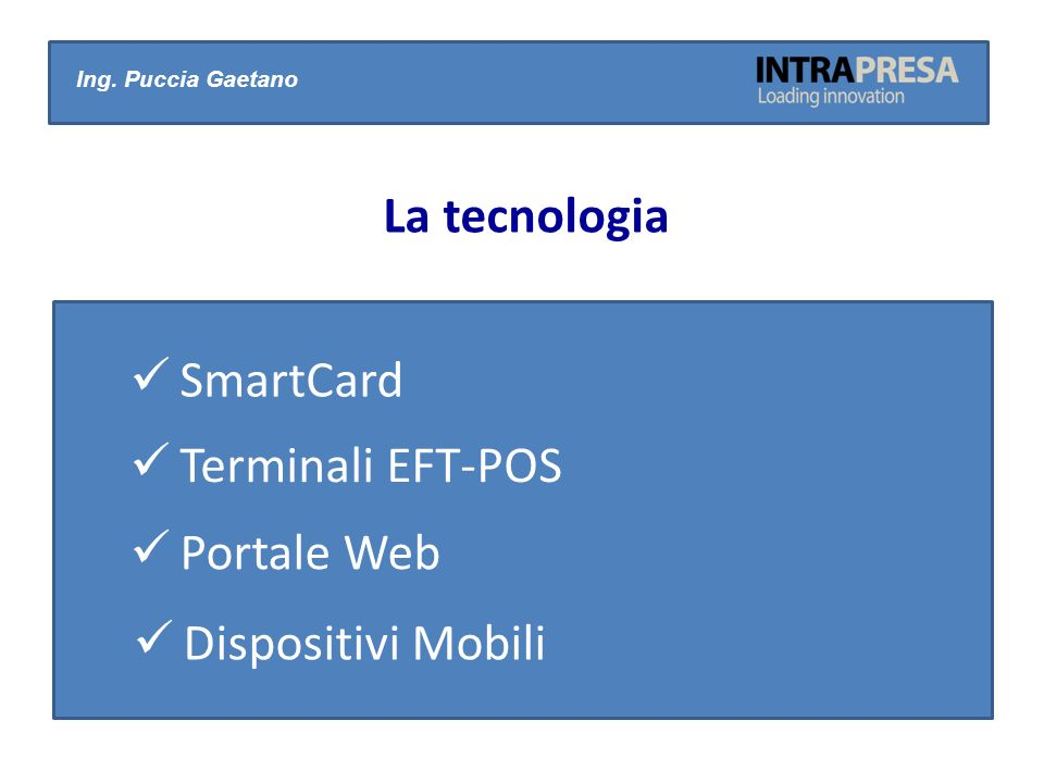 SmartCard Ing. Puccia Gaetano La tecnologia Terminali EFT-POS Portale Web Dispositivi Mobili