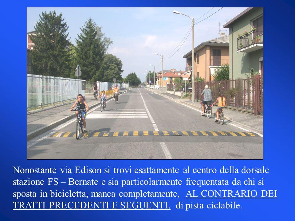 Nonostante via Edison si trovi esattamente al centro della dorsale stazione FS – Bernate e sia particolarmente frequentata da chi si sposta in bicicle