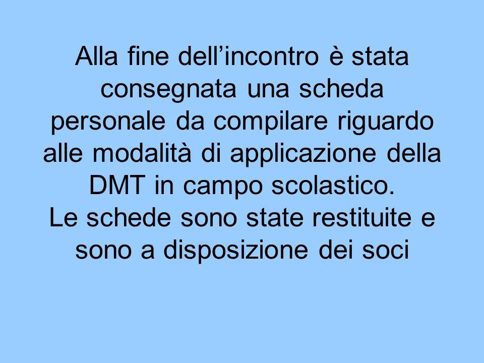 Alla fine dellincontro è stata consegnata una scheda personale da compilare riguardo alle modalità di applicazione della DMT in campo scolastico.