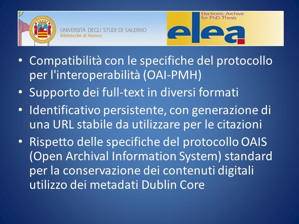 Compatibilità con le specifiche del protocollo per l interoperabilità (OAI-PMH) Supporto dei full-text in diversi formati Identificativo persistente, con generazione di una URL stabile da utilizzare per le citazioni Rispetto delle specifiche del protocollo OAIS (Open Archival Information System) standard per la conservazione dei contenuti digitali utilizzo dei metadati Dublin Core