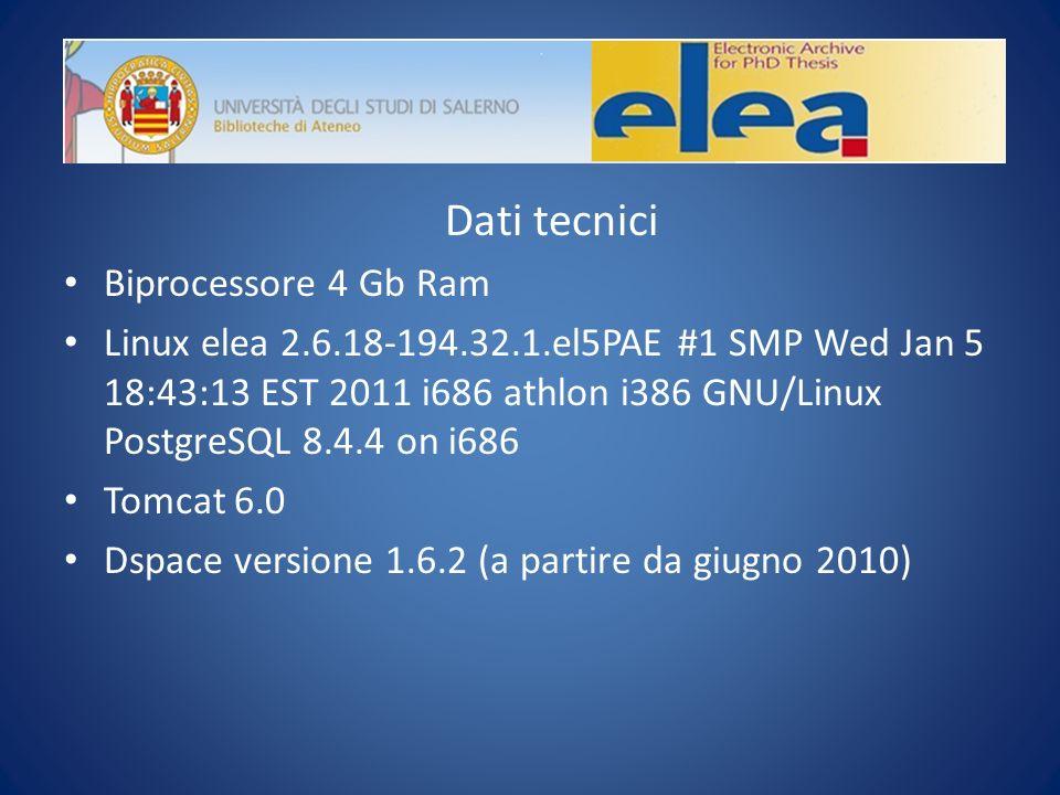 l Dati tecnici Biprocessore 4 Gb Ram Linux elea 2.6.18-194.32.1.el5PAE #1 SMP Wed Jan 5 18:43:13 EST 2011 i686 athlon i386 GNU/Linux PostgreSQL 8.4.4 on i686 Tomcat 6.0 Dspace versione 1.6.2 (a partire da giugno 2010)