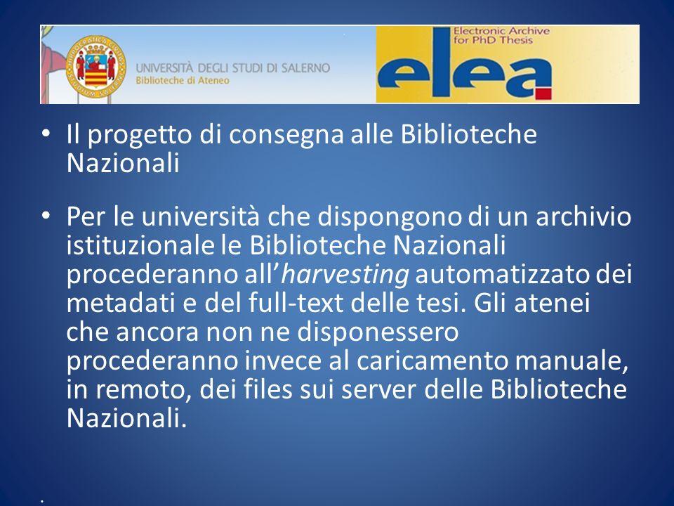 Il progetto di consegna alle Biblioteche Nazionali Per le università che dispongono di un archivio istituzionale le Biblioteche Nazionali procederanno allharvesting automatizzato dei metadati e del full-text delle tesi.