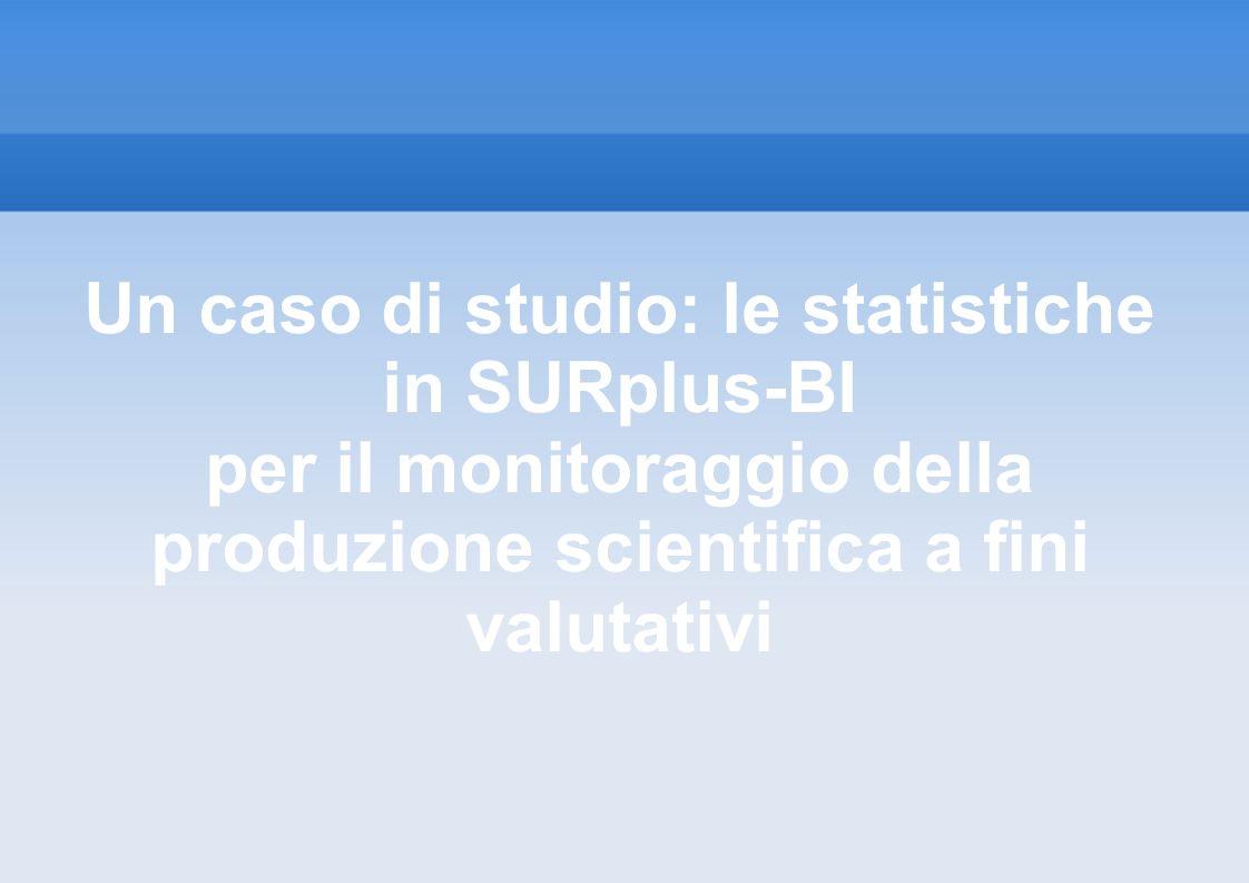 Un caso di studio: le statistiche in SURplus-BI per il monitoraggio della produzione scientifica a fini valutativi