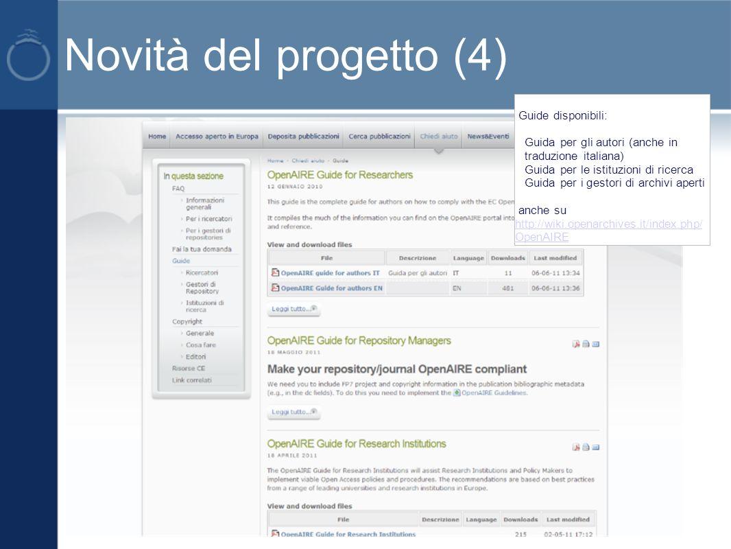Novità del progetto (4) Guide disponibili: Guida per gli autori (anche in traduzione italiana) Guida per le istituzioni di ricerca Guida per i gestori di archivi aperti anche su http://wiki.openarchives.it/index.php/ OpenAIRE http://wiki.openarchives.it/index.php/ OpenAIRE