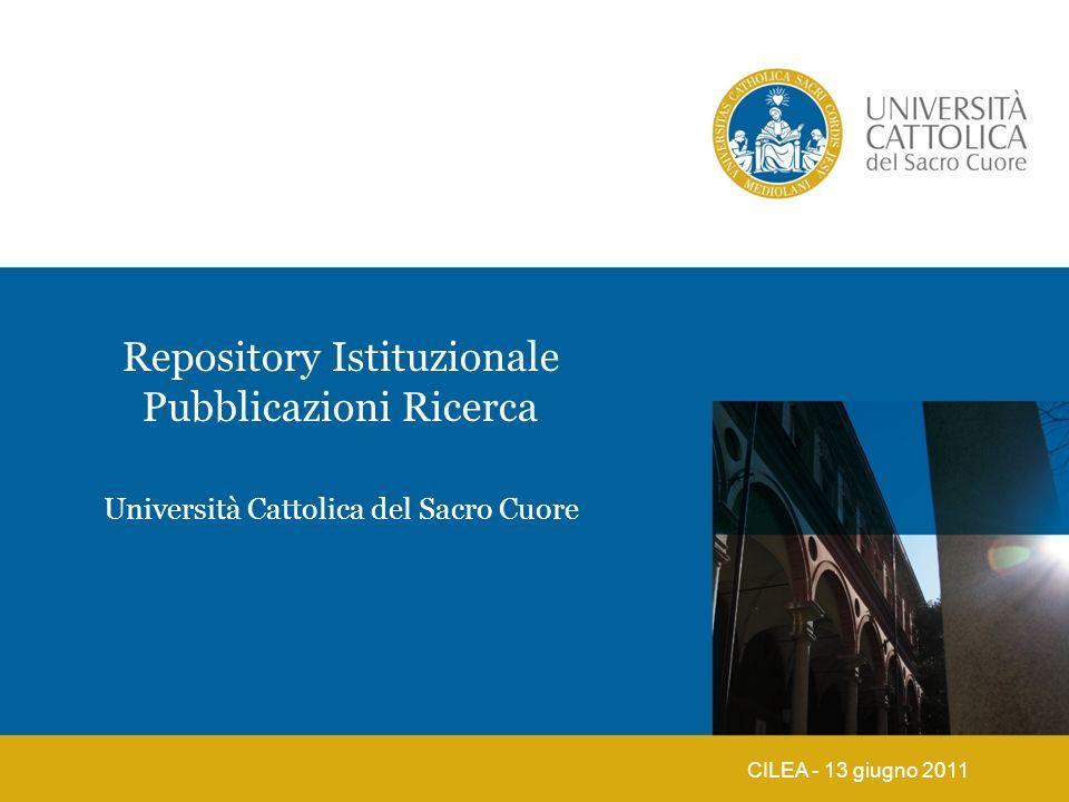 Repository Istituzionale Pubblicazioni Ricerca CILEA - 13 giugno 2011 Università Cattolica del Sacro Cuore