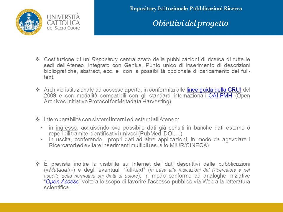 Repository Istituzionale Pubblicazioni Ricerca Costituzione di un Repository centralizzato delle pubblicazioni di ricerca di tutte le sedi dell Ateneo, integrato con Genius.