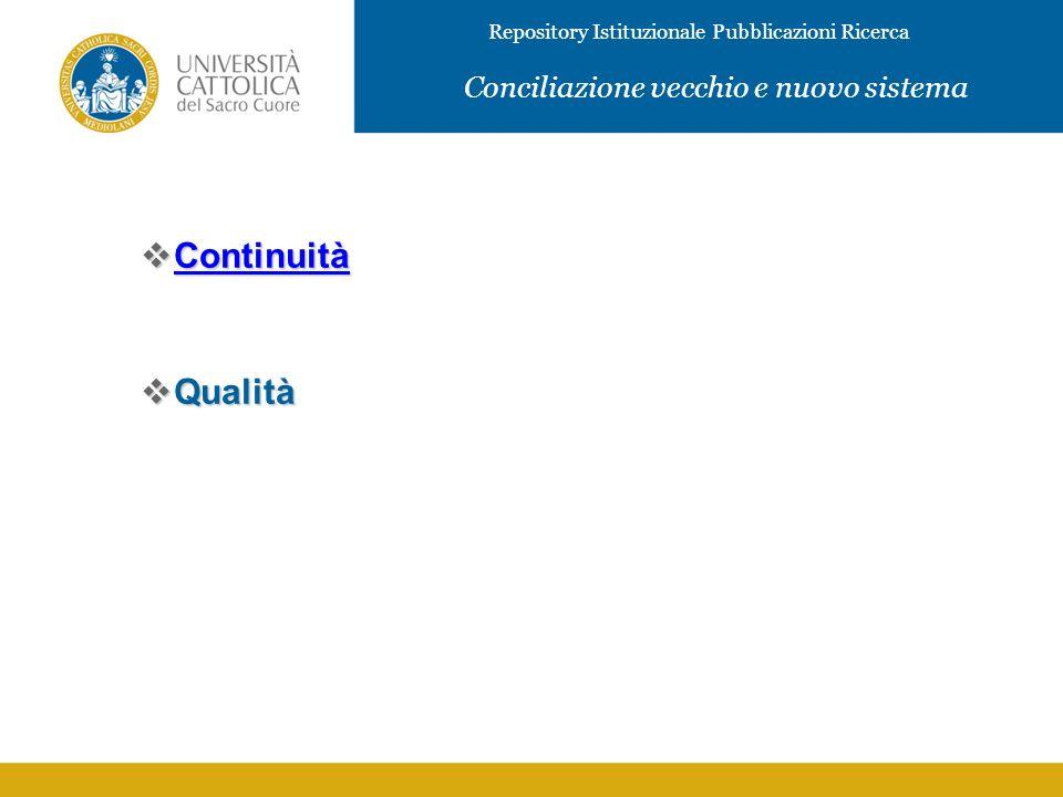 IMMAGINE Continuità Continuità Continuità Qualità Qualità Repository Istituzionale Pubblicazioni Ricerca Conciliazione vecchio e nuovo sistema