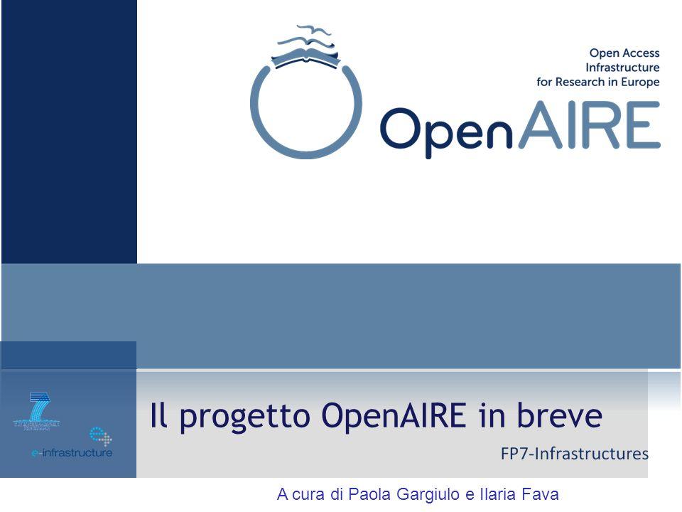 Il progetto OpenAIRE in breve A cura di Paola Gargiulo e Ilaria Fava