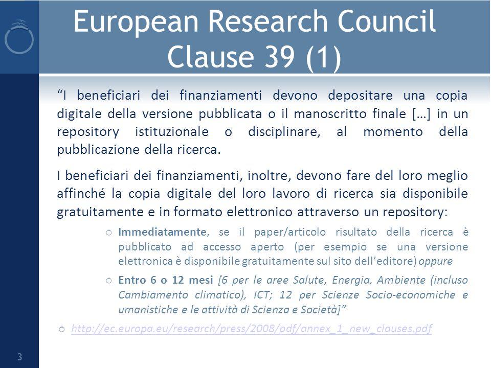 European Research Council Clause 39 (1) I beneficiari dei finanziamenti devono depositare una copia digitale della versione pubblicata o il manoscritto finale […] in un repository istituzionale o disciplinare, al momento della pubblicazione della ricerca.