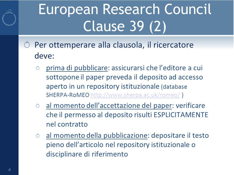 European Research Council Clause 39 (3) Generalmente leditore sarà disposto ad acconsentire al deposito in un repository open access.