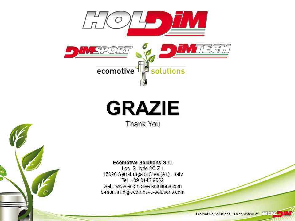 Ecomotive Solutions is a company of GRAZIE Thank You Ecomotive Solutions S.r.l. Loc. S. Iorio 8C Z.I. 15020 Serralunga di Crea (AL) - Italy Tel. +39 0