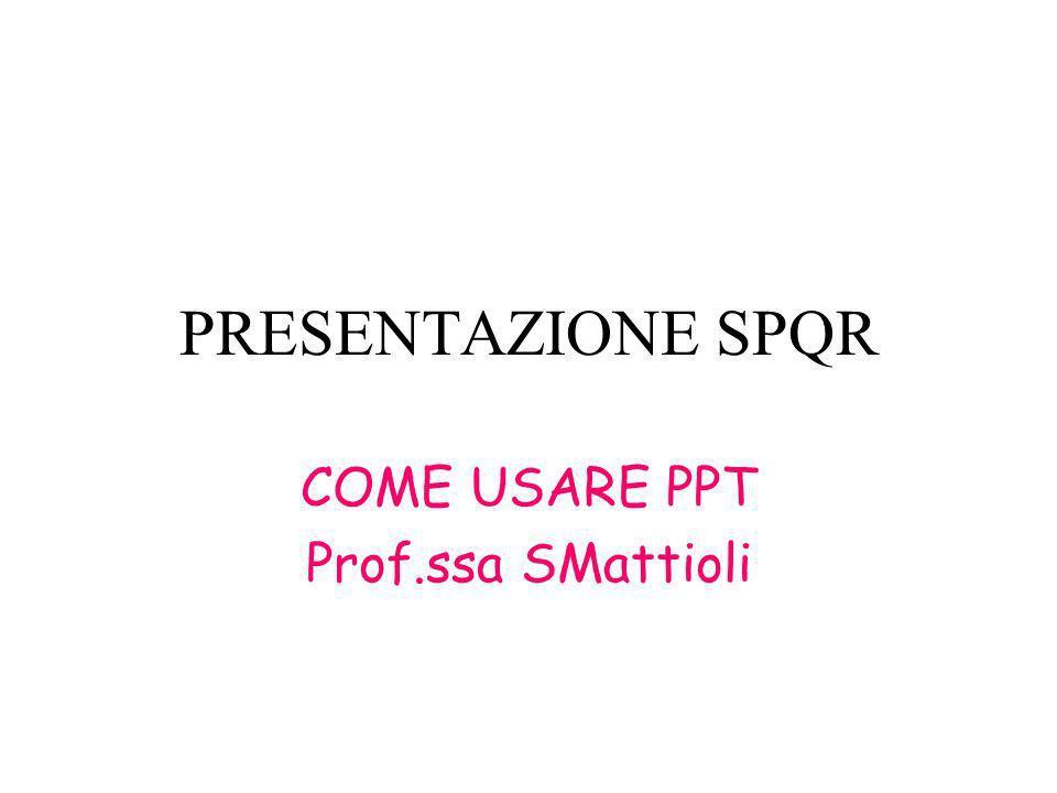 PRESENTAZIONE SPQR COME USARE PPT Prof.ssa SMattioli