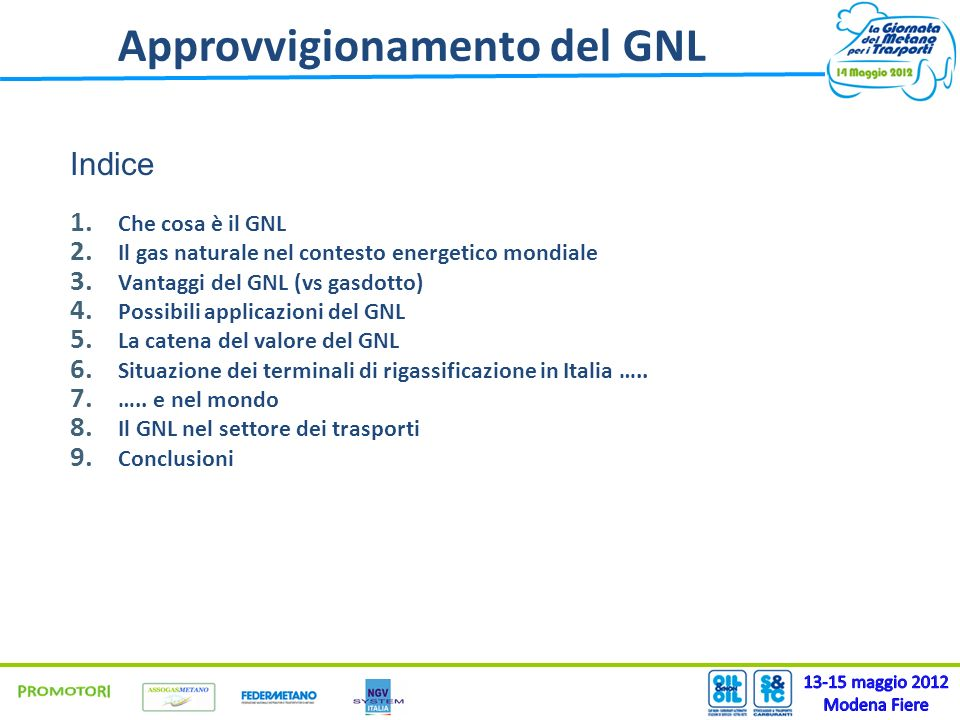 Approvvigionamento del GNL Indice 1. Che cosa è il GNL 2. Il gas naturale nel contesto energetico mondiale 3. Vantaggi del GNL (vs gasdotto) 4. Possib