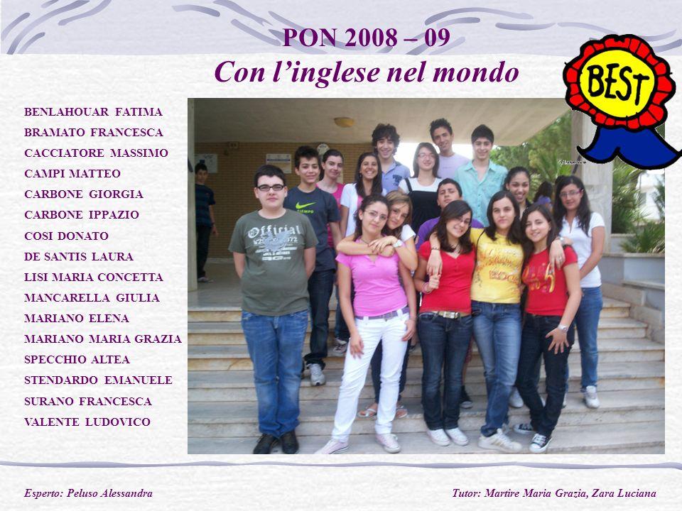 PON 2008 – 09 Con linglese nel mondo BENLAHOUAR FATIMA BRAMATO FRANCESCA CACCIATORE MASSIMO CAMPI MATTEO CARBONE GIORGIA CARBONE IPPAZIO COSI DONATO DE SANTIS LAURA LISI MARIA CONCETTA MANCARELLA GIULIA MARIANO ELENA MARIANO MARIA GRAZIA SPECCHIO ALTEA STENDARDO EMANUELE SURANO FRANCESCA VALENTE LUDOVICO Esperto: Peluso Alessandra Tutor: Martire Maria Grazia, Zara Luciana