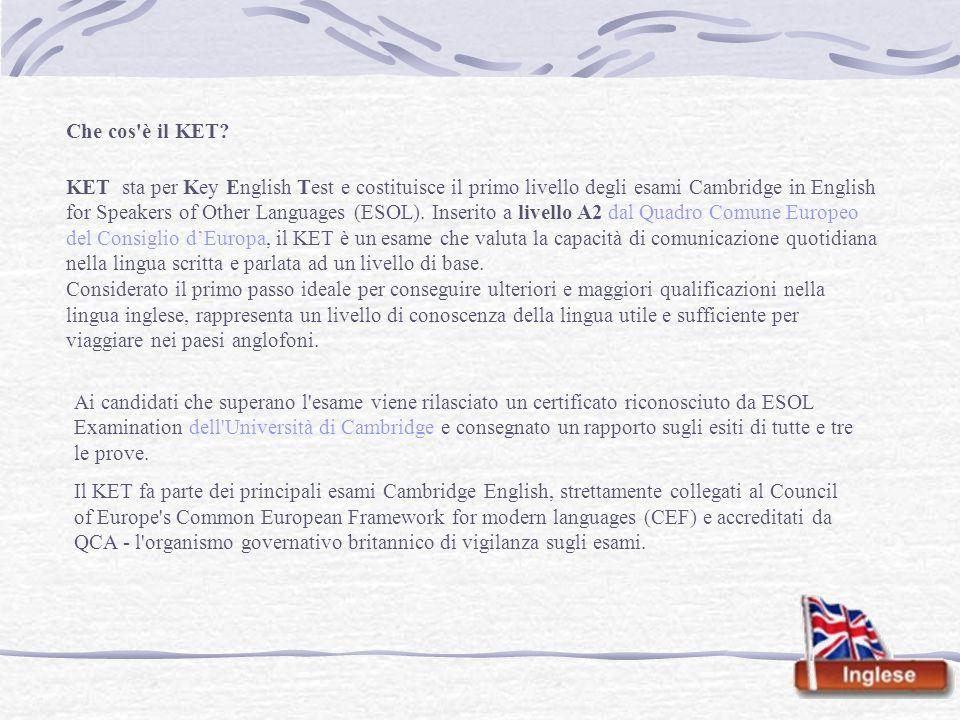 Che cos'è il KET? KET sta per Key English Test e costituisce il primo livello degli esami Cambridge in English for Speakers of Other Languages (ESOL).