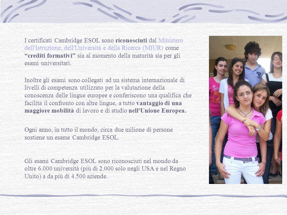 I certificati Cambridge ESOL sono riconosciuti dal Ministero dell'Istruzione, dell'Università e della Ricerca (MIUR) come crediti formativi sia al mom