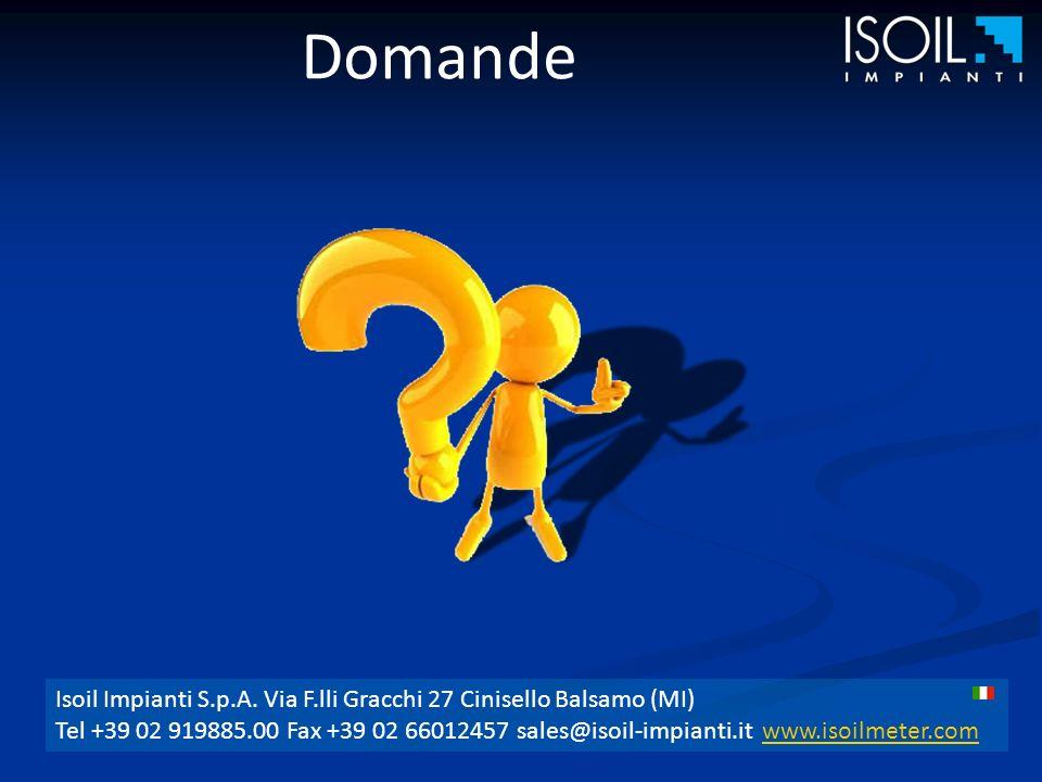 Domande Isoil Impianti S.p.A. Via F.lli Gracchi 27 Cinisello Balsamo (MI) Tel +39 02 919885.00 Fax +39 02 66012457 sales@isoil-impianti.it www.isoilme