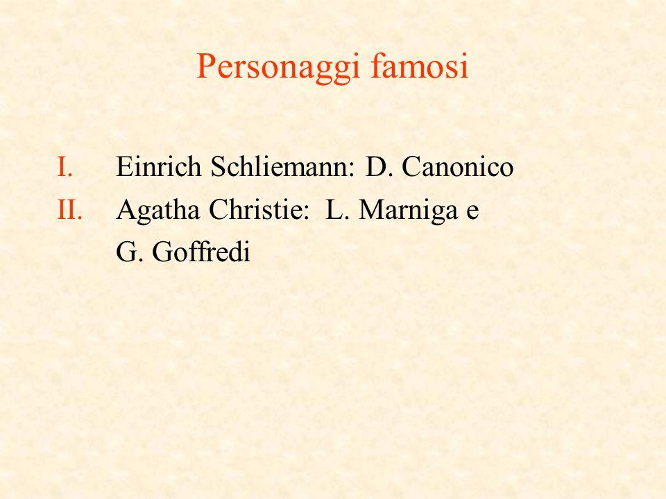Personaggi famosi I.Einrich Schliemann: D. Canonico II.Agatha Christie: L. Marniga e G. Goffredi