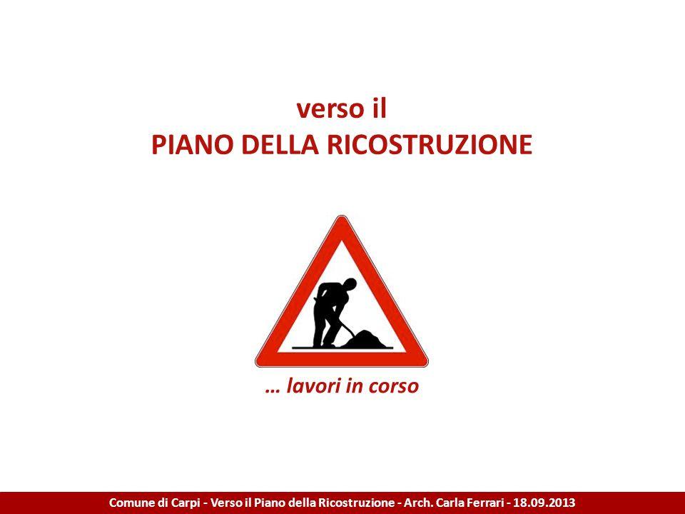 verso il PIANO DELLA RICOSTRUZIONE … lavori in corso Comune di Carpi - Verso il Piano della Ricostruzione - Arch. Carla Ferrari - 18.09.2013