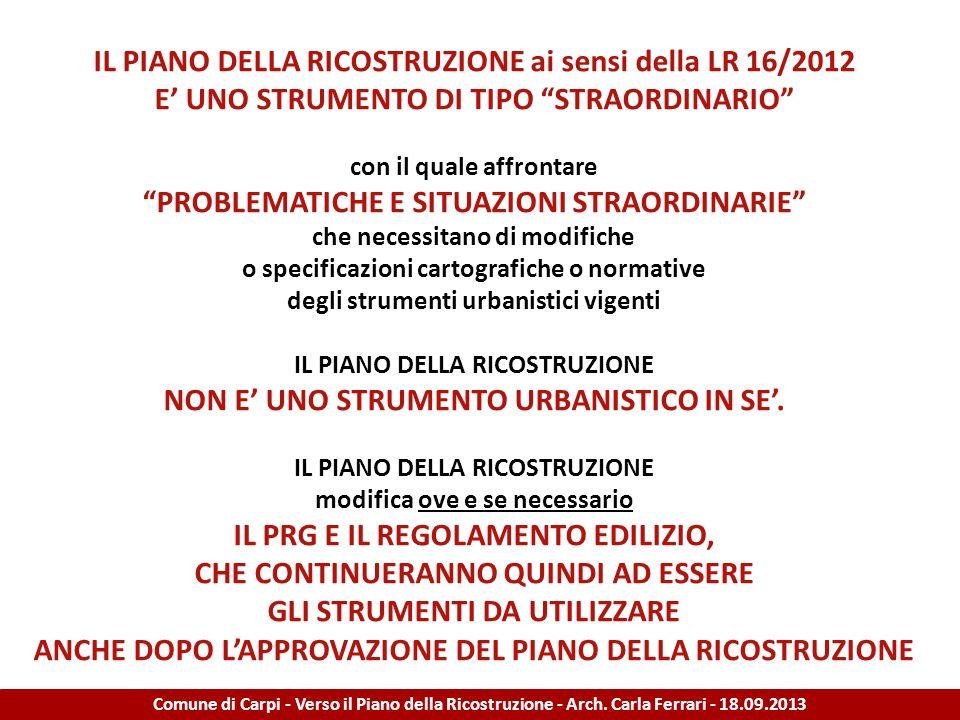 IL PIANO DELLA RICOSTRUZIONE ai sensi della LR 16/2012 E UNO STRUMENTO DI TIPO STRAORDINARIO con il quale affrontare PROBLEMATICHE E SITUAZIONI STRAOR