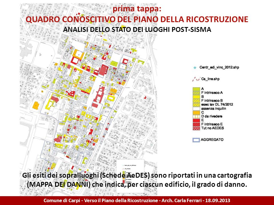 Il Quadro Conoscitivo del Piano della Ricostruzione assume il quadro conoscitivo del SIT comunale approfondendo alcune componenti ALLA LUCE DEGLI EVENTI SISMICI DEL MAGGIO 2012.