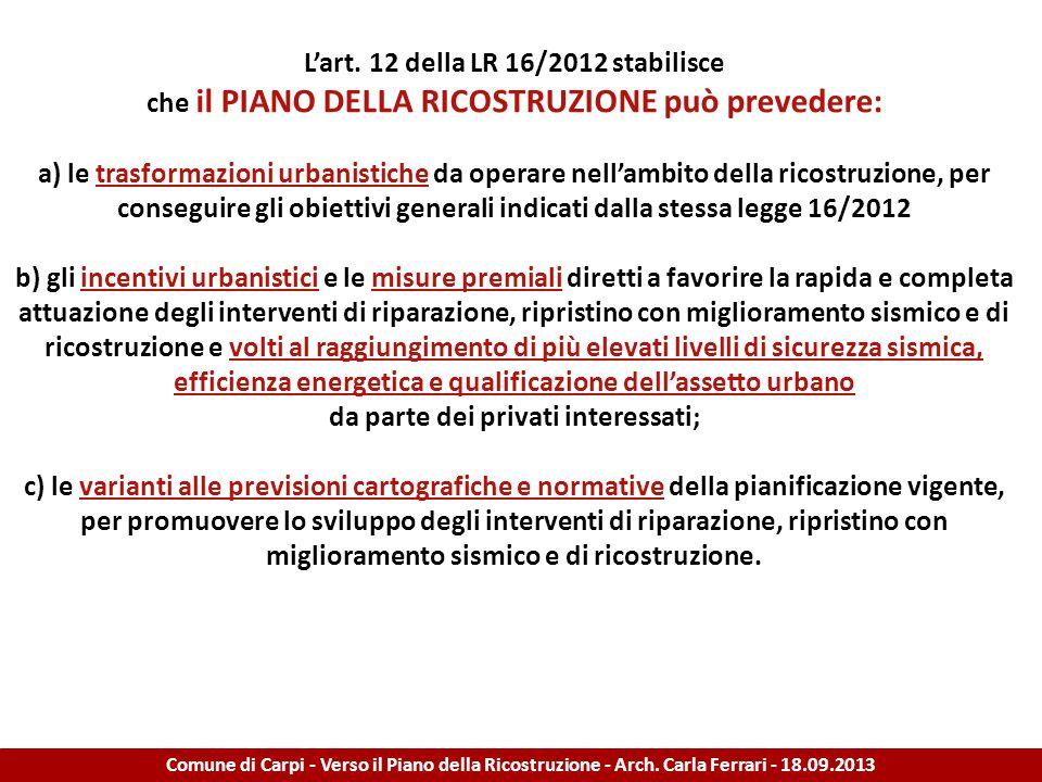 Lart. 12 della LR 16/2012 stabilisce che il PIANO DELLA RICOSTRUZIONE può prevedere: a) le trasformazioni urbanistiche da operare nellambito della ric