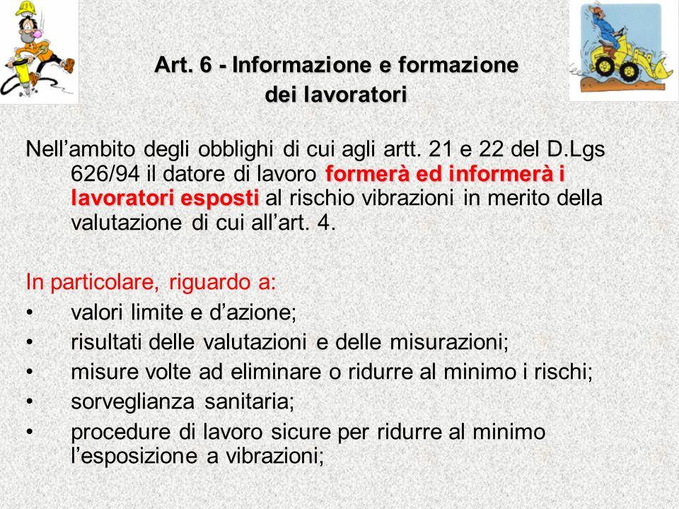 Art. 6 - Informazione e formazione dei lavoratori formerà ed informerài lavoratori esposti Nellambito degli obblighi di cui agli artt. 21 e 22 del D.L