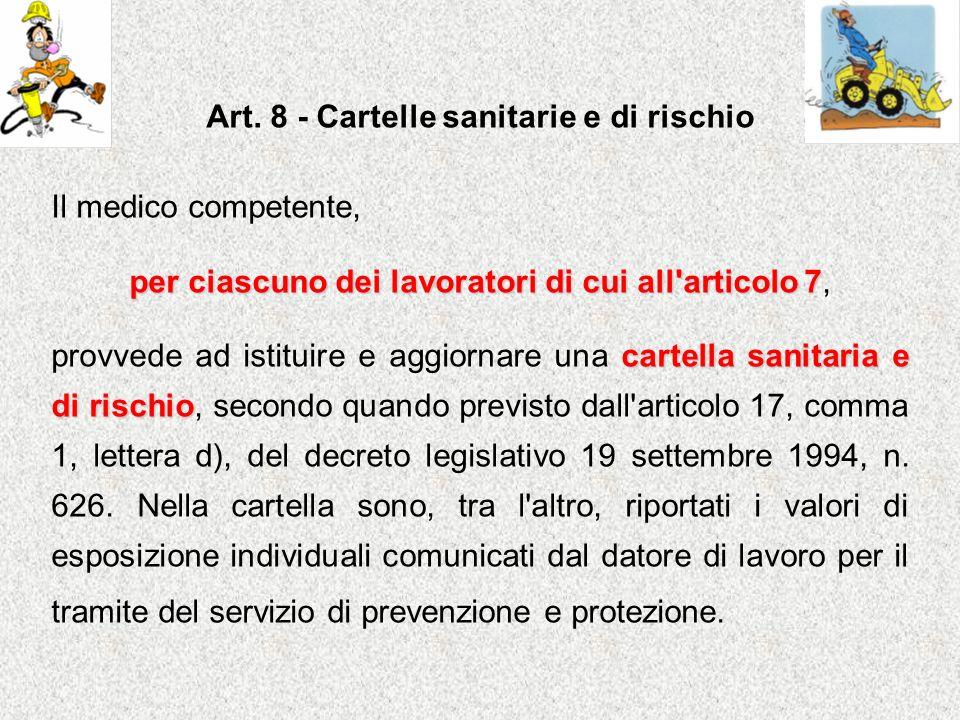 Art. 8 - Cartelle sanitarie e di rischio Il medico competente, per ciascuno dei lavoratori di cui all'articolo 7 per ciascuno dei lavoratori di cui al