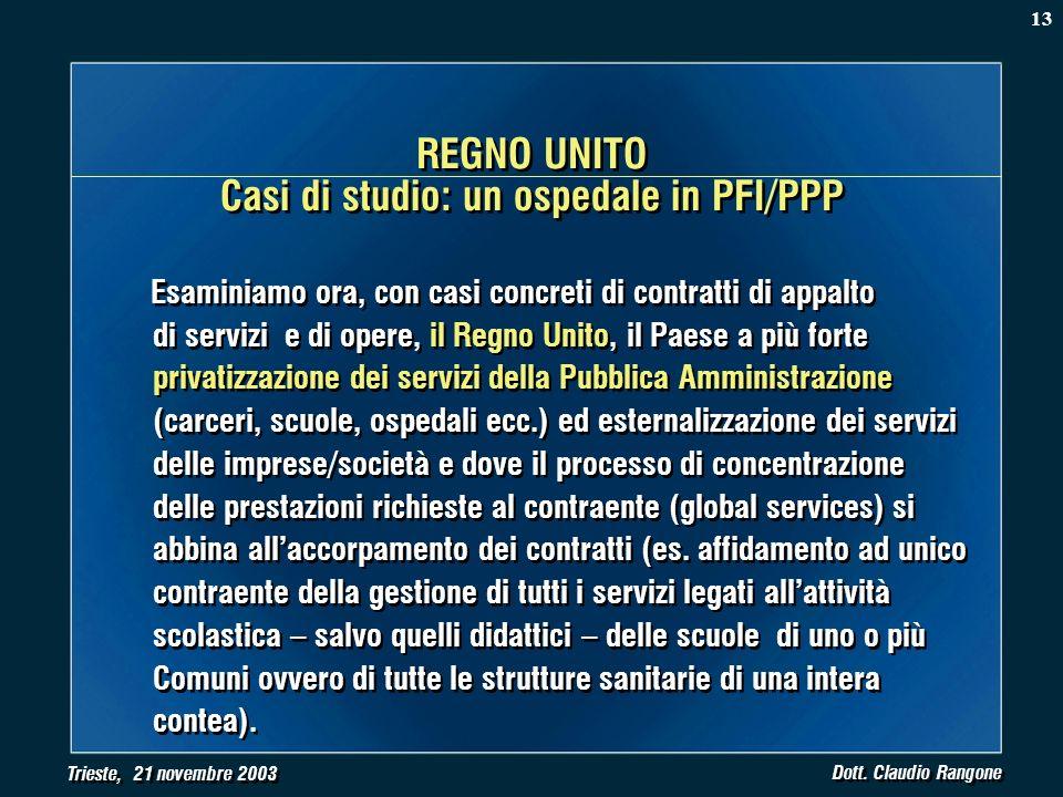 Trieste, 21 novembre 2003 Dott. Claudio Rangone Esaminiamo ora, con casi concreti di contratti di appalto di servizi e di opere, il Regno Unito, il Pa