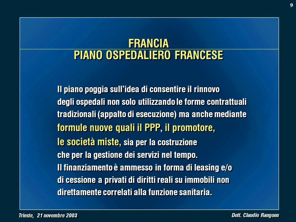 Trieste, 21 novembre 2003 Dott. Claudio Rangone Il piano poggia sullidea di consentire il rinnovo degli ospedali non solo utilizzando le forme contrat