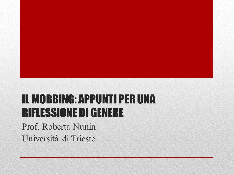 IL MOBBING: APPUNTI PER UNA RIFLESSIONE DI GENERE Prof. Roberta Nunin Università di Trieste