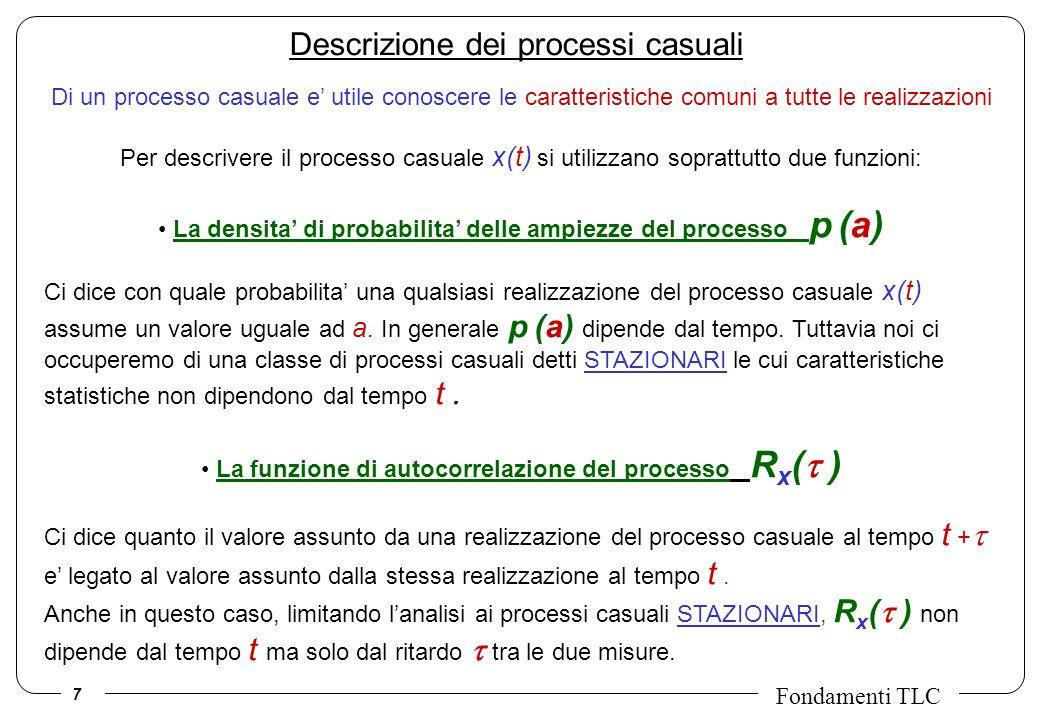 7 Fondamenti TLC Descrizione dei processi casuali Di un processo casuale e utile conoscere le caratteristiche comuni a tutte le realizzazioni Per desc