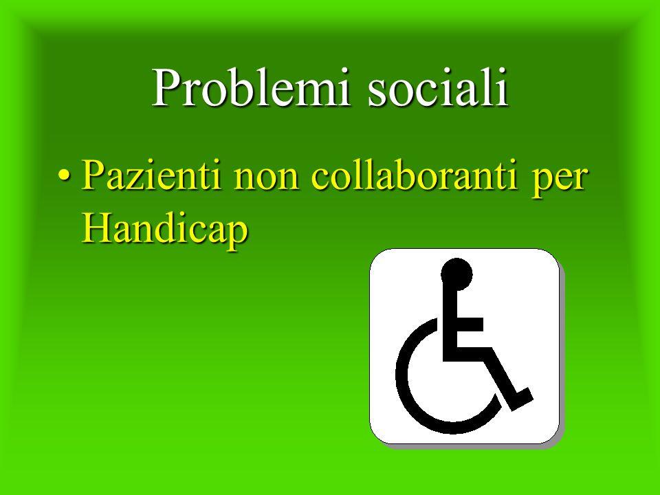 Problemi sociali Pazienti non collaboranti per HandicapPazienti non collaboranti per Handicap
