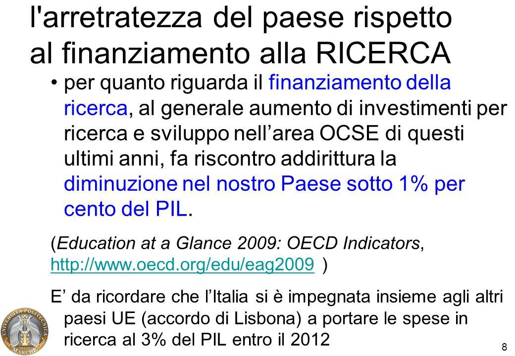 8 per quanto riguarda il finanziamento della ricerca, al generale aumento di investimenti per ricerca e sviluppo nellarea OCSE di questi ultimi anni,