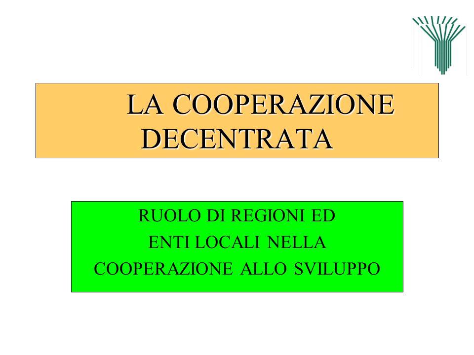 LA COOPERAZIONE DECENTRATA RUOLO DI REGIONI ED ENTI LOCALI NELLA COOPERAZIONE ALLO SVILUPPO