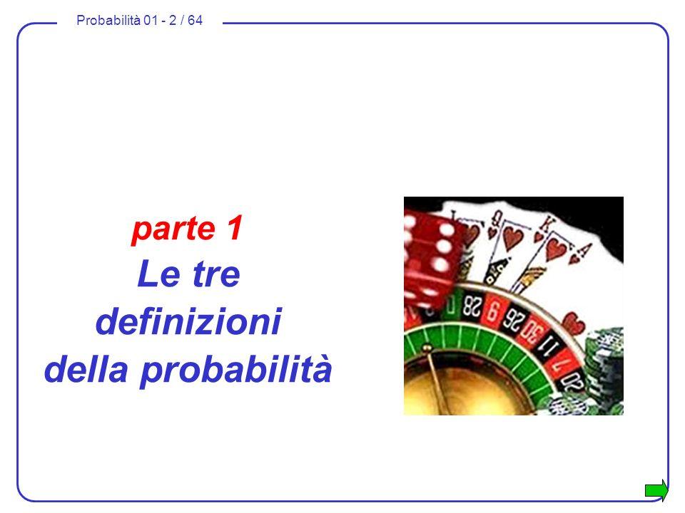 Probabilità 01 - 2 / 64 parte 1 Le tre definizioni della probabilità