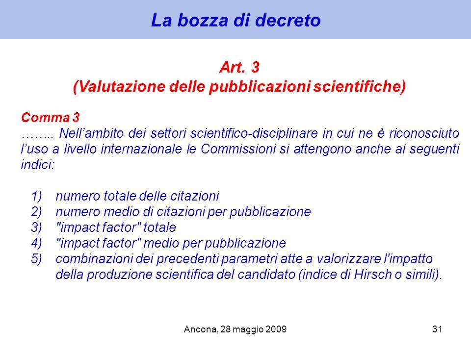 Ancona, 28 maggio 200931 La bozza di decreto Art. 3 (Valutazione delle pubblicazioni scientifiche) Comma 3 …….. Nellambito dei settori scientifico-dis