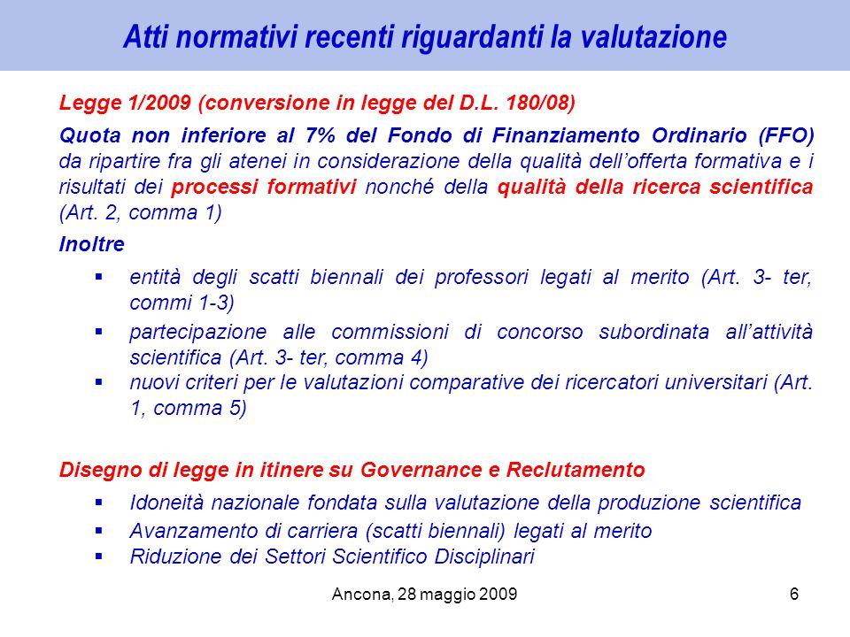 Ancona, 28 maggio 20096 Atti normativi recenti riguardanti la valutazione Legge 1/2009 (conversione in legge del D.L. 180/08) Quota non inferiore al 7