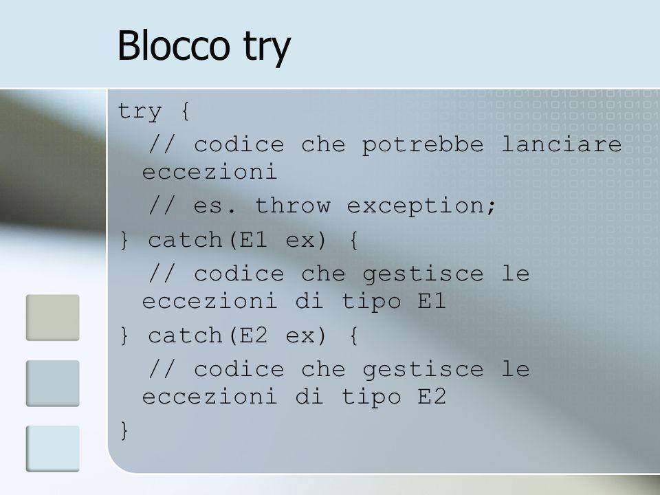 Blocco try try { // codice che potrebbe lanciare eccezioni // es.