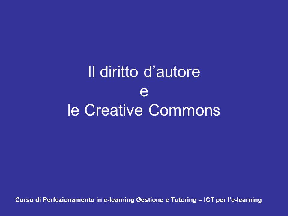 Il diritto dautore e le Creative Commons Corso di Perfezionamento in e-learning Gestione e Tutoring – ICT per le-learning