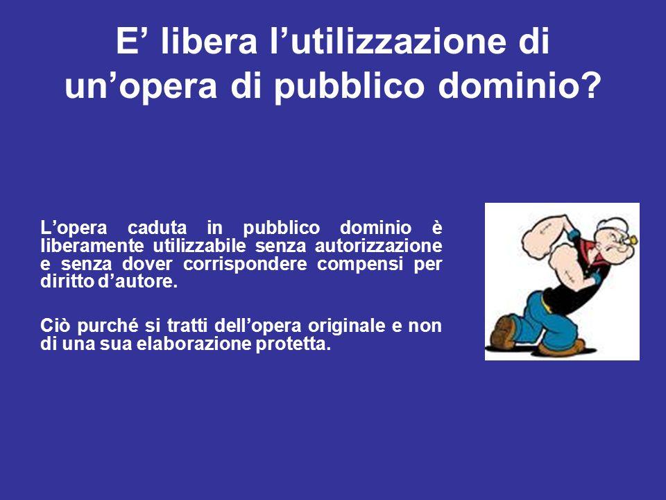 E libera lutilizzazione di unopera di pubblico dominio? Lopera caduta in pubblico dominio è liberamente utilizzabile senza autorizzazione e senza dove