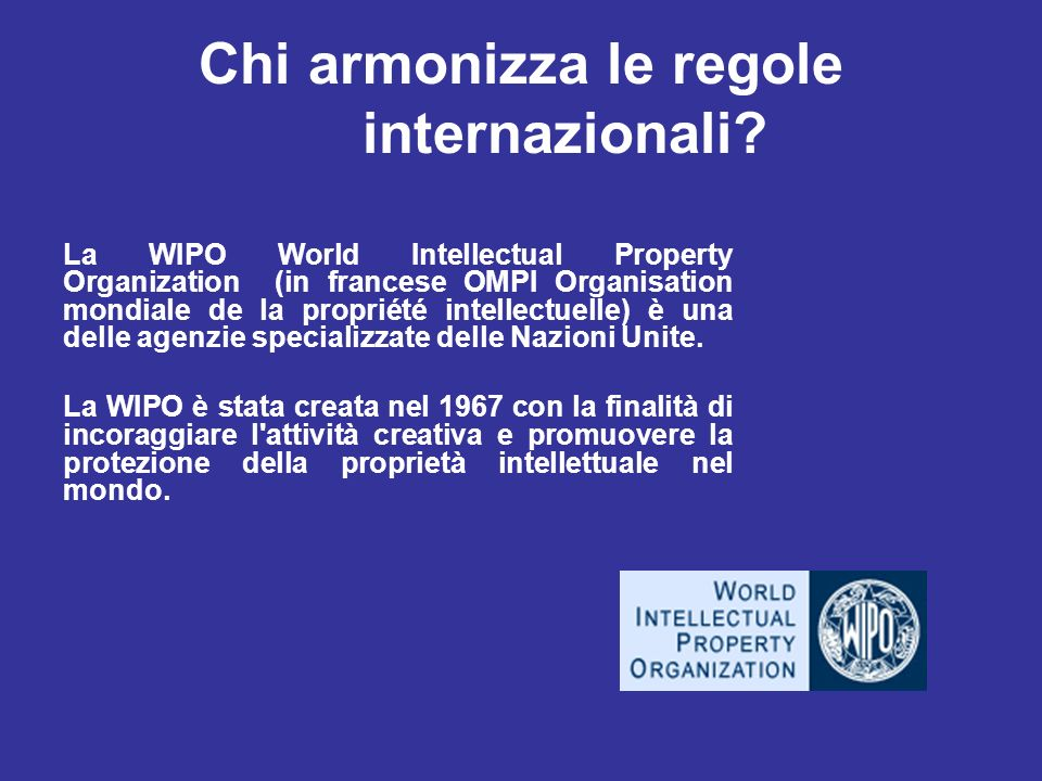 Chi armonizza le regole internazionali? La WIPO World Intellectual Property Organization (in francese OMPI Organisation mondiale de la propriété intel