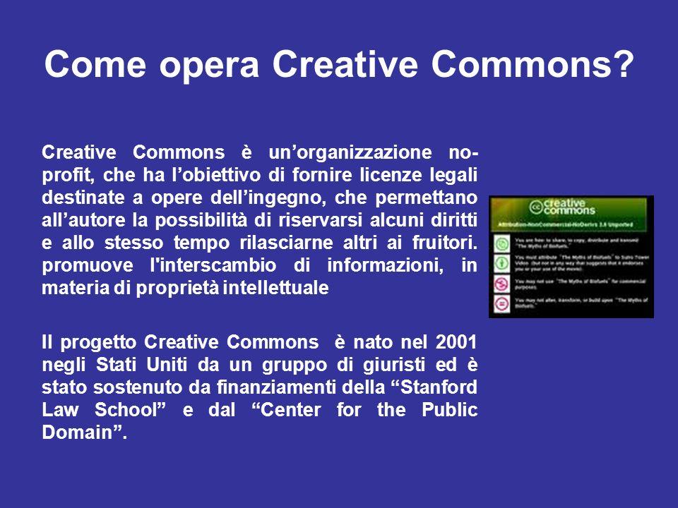 Come opera Creative Commons? Creative Commons è unorganizzazione no- profit, che ha lobiettivo di fornire licenze legali destinate a opere dellingegno