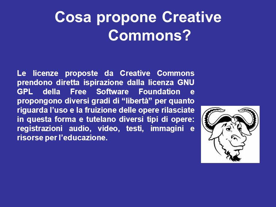 Cosa propone Creative Commons? Le licenze proposte da Creative Commons prendono diretta ispirazione dalla licenza GNU GPL della Free Software Foundati