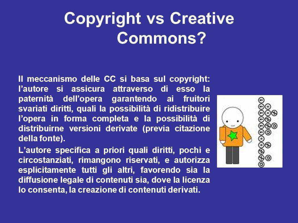 Copyright vs Creative Commons? Il meccanismo delle CC si basa sul copyright: lautore si assicura attraverso di esso la paternità dellopera garantendo