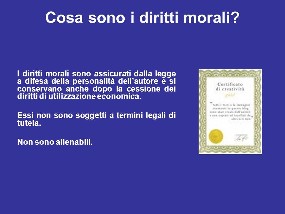 Cosa sono i diritti morali? I diritti morali sono assicurati dalla legge a difesa della personalità dellautore e si conservano anche dopo la cessione