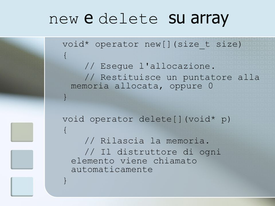 new e delete su array void* operator new[](size_t size) { // Esegue l allocazione.