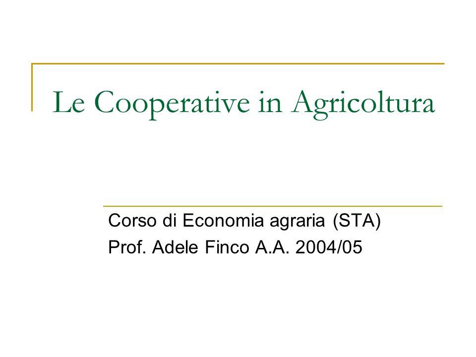 Le Cooperative in Agricoltura Corso di Economia agraria (STA) Prof. Adele Finco A.A. 2004/05